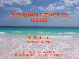 SUSTAINABLE FISHERIES ISSUES St. Eustatius September 25, 2012 Earlston B. McPhee