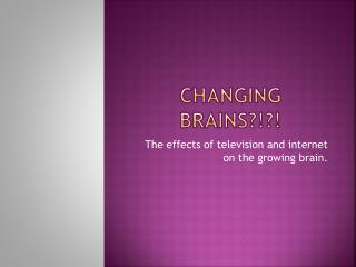 Changing Brains?!?!