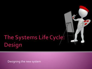The Systems Life Cycle:  Design