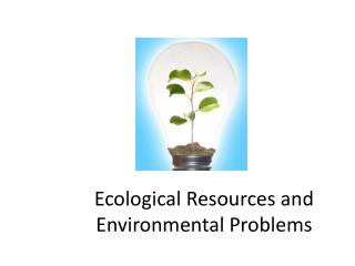 Ecological Resources and Environmental Problems