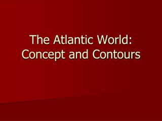 The Atlantic World: Concept and Contours