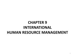 CHAPTER 9 INTERNATIONAL  HUMAN RESOURCE MANAGEMENT
