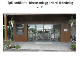 Spillemidler til idrettsanlegg i Nord-Trøndelag 2011