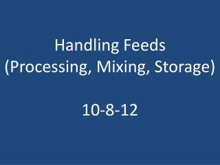 Handling Feeds (Processing, Mixing, Storage) 10 -8-12