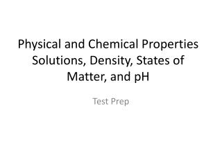 Physical and Chemical Properties Solutions, Density, States of Matter, and pH