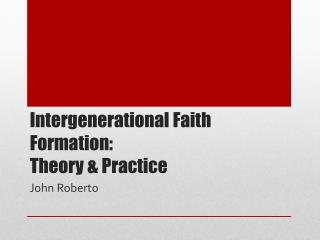 Intergenerational Faith Formation:  Theory & Practice