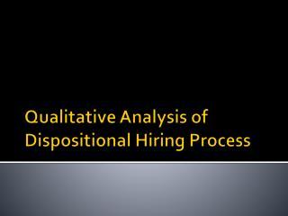 Qualitative Analysis of Dispositional Hiring Process