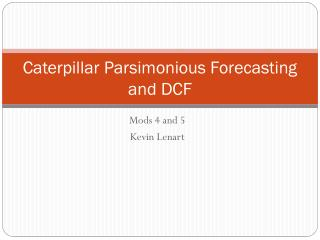 Caterpillar Parsimonious Forecasting and DCF