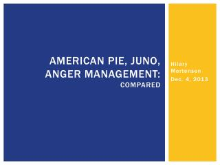 American Pie, Juno, Anger Management: Compared