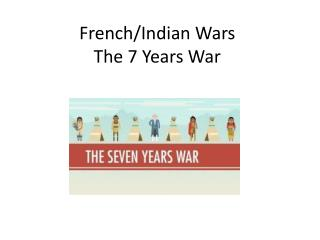 French/Indian Wars The 7 Years War