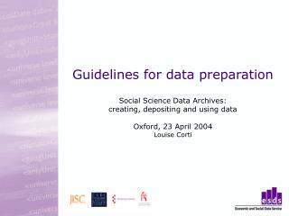 Guidelines for data preparation    Social Science Data Archives:  creating, depositing and using data   Oxford, 23 April