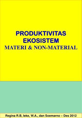 PRODUKTIVITAS  EKOSISTEM MATERI & NON-MATERIAL