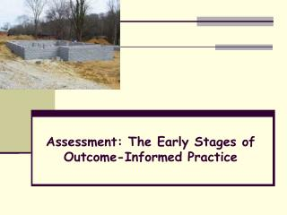 Assessment: The Early Stages of Outcome-Informed Practice