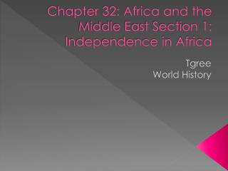 Chapter 32: Africa and the Middle East Section 1: Independence in Africa