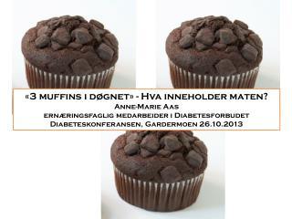 «3 muffins i døgnet» - Hva inneholder maten? Anne-Marie Aas