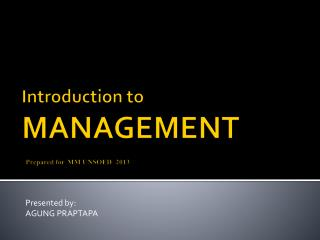 Introduction to  M ANAGEMENT Prepared for MM UNSOED   2013