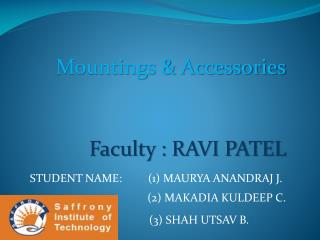 Mountings & Accessories Faculty : RAVI PATEL