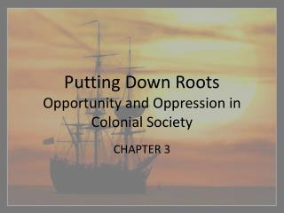 Putting Down Roots Opportunity and Oppression in Colonial Society