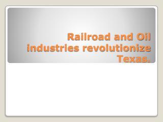 Railroad and Oil industries revolutionize Texas.