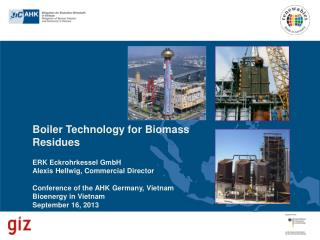 Boiler Technology for Biomass Residues ERK  Eckrohrkessel  GmbH