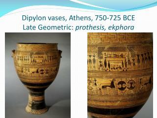 Dipylon  vases, Athens, 750-725 BCE Late Geometric:  prothesis ,  ekphora