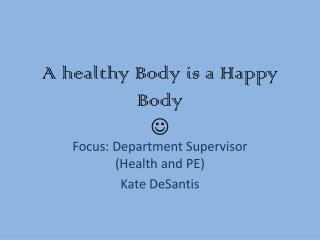 A healthy Body is a Happy Body  