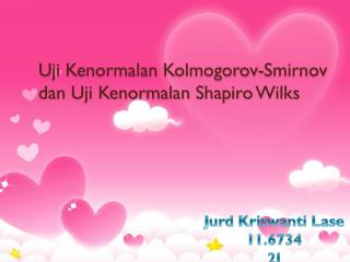 Uji Kenormalan Kolmogorov -Smirnov  dan Uji Kenormalan  Shapiro  Wilks
