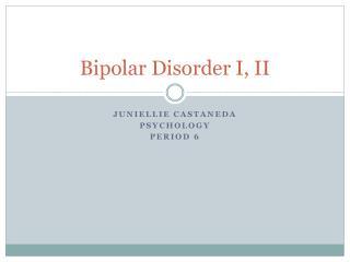 Bipolar Disorder I, II
