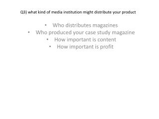 Q3) what kind of media institution might distribute your product