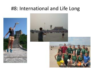 #8: International and  Life Long