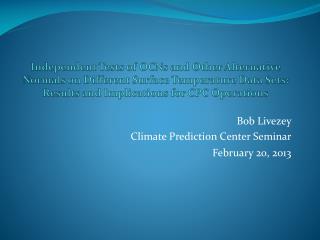 Bob  Livezey Climate Prediction Center Seminar February 20, 2013