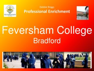 Debbie Briggs Professional Enrichment Feversham  College Bradford