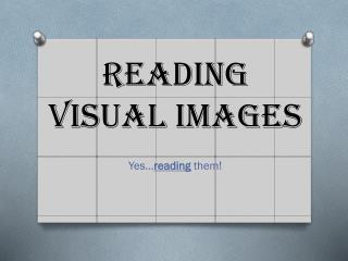 Reading Visual Images