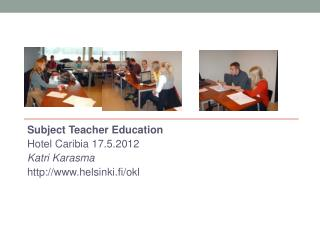Subject Teacher Education Hotel  Caribia  17.5.2012 Katri  Karasma http://www.helsinki.fi/ okl