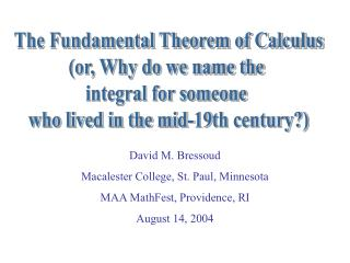 The Fundamental Theorem of Calculus or, Why do we name the  integral for someone  who lived in the mid-19th century
