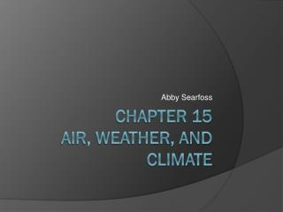 Chapter 15 Air, Weather, and Climate