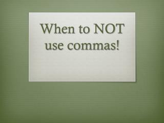 When to NOT use commas!
