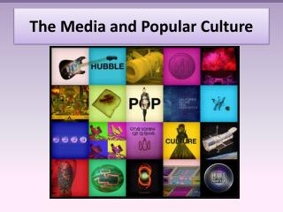The Media and Popular Culture