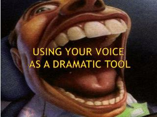 Using Your Voice  as a Dramatic Tool