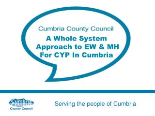 A Whole System  Approach to EW & MH For CYP In Cumbria