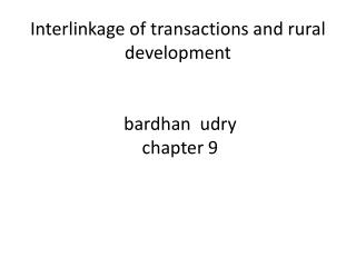 Interlinkage  of transactions and rural development bardhan udry  chapter 9