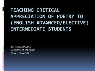 TEACHING CRITICAL APPRECIATION OF POETRY TO (ENGLISH ADVANCED/ELECTIVE) INTERMEDIATE STUDENTS