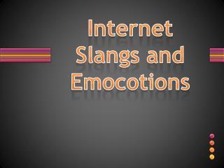 Internet Slangs and Emocotions