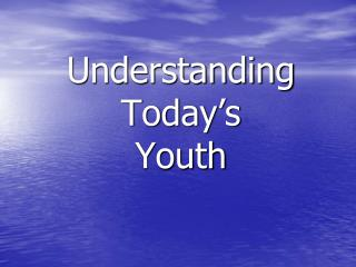 Understanding  Today's  Youth