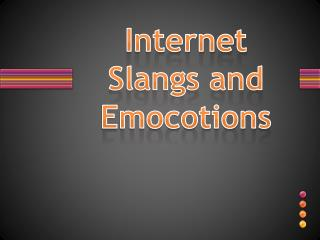 Internet Slangs and Emocotions
