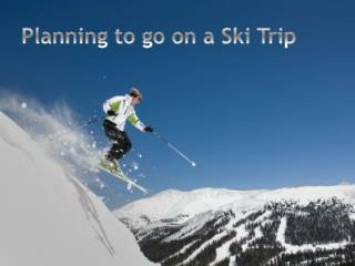 Planning to go on a Ski Trip