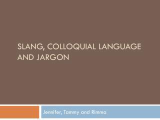 Slang ,  Colloquial Language  and Jargon