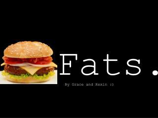 Fats.