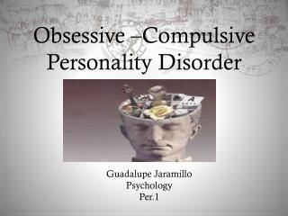 Obsessive –Compulsive Personality Disorder