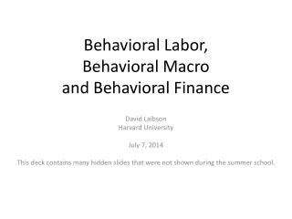 Behavioral Labor,  Behavioral Macro  and Behavioral Finance